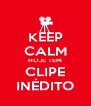 KEEP CALM HOJE TEM CLIPE INÉDITO - Personalised Poster A4 size