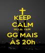 KEEP CALM HOJE TEM GG MAIS ÀS 20h - Personalised Poster A4 size
