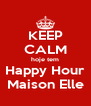 KEEP CALM hoje tem Happy Hour Maison Elle - Personalised Poster A4 size