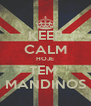 KEEP CALM HOJE TEM  MANDINOS - Personalised Poster A4 size