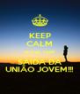 KEEP CALM HOJE TEM SAIDA DA UNIÃO JOVEM!!! - Personalised Poster A4 size