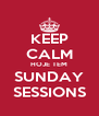 KEEP CALM HOJE TEM SUNDAY SESSIONS - Personalised Poster A4 size