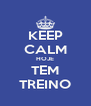 KEEP CALM HOJE TEM TREINO - Personalised Poster A4 size