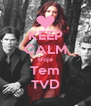 KEEP CALM Hoje Tem TVD - Personalised Poster A4 size