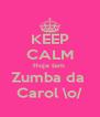 KEEP CALM Hoje tem  Zumba da  Carol \o/ - Personalised Poster A4 size