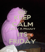 KEEP CALM HOLD A MEDDY ITS FRIDAY - Personalised Poster A4 size