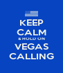 KEEP CALM & HOLD ON VEGAS CALLING - Personalised Poster A4 size