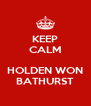 KEEP CALM  HOLDEN WON BATHURST - Personalised Poster A4 size