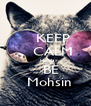 KEEP     CALM     Holiday    BE   Mohsin - Personalised Poster A4 size