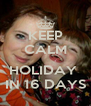 KEEP CALM   HOLIDAY  IN 16 DAYS - Personalised Poster A4 size
