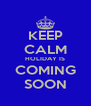 KEEP CALM HOLIDAY IS COMING SOON - Personalised Poster A4 size
