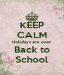 KEEP CALM Holidays are over Back to School - Personalised Poster A4 size