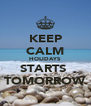 KEEP CALM HOLIDAYS STARTS  TOMORROW - Personalised Poster A4 size