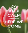 KEEP CALM HOLLAND HERE WE COME - Personalised Poster A4 size