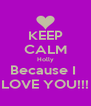 KEEP CALM Holly Because I  LOVE YOU!!! - Personalised Poster A4 size