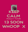 KEEP CALM  HOLLY YOUR  13 SOON WHOOP  X - Personalised Poster A4 size