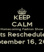 KEEP CALM Homecoming Fashion Show Tryouts Rescheduled for September 16, 2013 - Personalised Poster A4 size