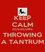 KEEP CALM HOODLUMS THROWING A TANTRUM - Personalised Poster A4 size