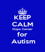 KEEP CALM Hope Center for  Autism - Personalised Poster A4 size