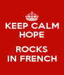 KEEP CALM HOPE  ROCKS IN FRENCH - Personalised Poster A4 size