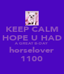 KEEP CALM HOPE U HAD A GREAT B-DAY horselover 1100 - Personalised Poster A4 size