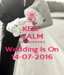 KEEP CALM (Hossam & Sara)'s Wedding Is On 14-07-2016 - Personalised Poster A4 size