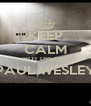 KEEP CALM HOT DREAMS PAUL WESLEY  - Personalised Poster A4 size