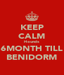 KEEP CALM Hounds 6MONTH TILL BENIDORM - Personalised Poster A4 size