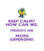 KEEP CALM? HOW CAN WE, FREDDO'S ARE MORE EXPENSIVE! - Personalised Poster A4 size