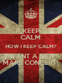 KEEP CALM HOW I KEEP CALM? I WANT A NEW  MARS CONCERT! - Personalised Poster A4 size