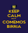 KEEP CALM HOY COMEMOS BIRRIA - Personalised Poster A4 size