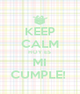 KEEP CALM HOY ES MI CUMPLE!  - Personalised Poster A4 size