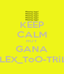KEEP CALM HOY GANA ALEX_ToO-TRiLL - Personalised Poster A4 size