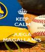 KEEP CALM HOY JUEGA MAGALLANES - Personalised Poster A4 size