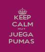 KEEP CALM HOY  JUEGA  PUMAS  - Personalised Poster A4 size