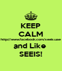 KEEP CALM http://www.facebook.com/seeis.uae and Like  SEEIS! - Personalised Poster A4 size