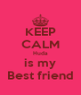 KEEP CALM Huda is my Best friend - Personalised Poster A4 size