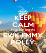 KEEP CALM Hug the angels EVIK EMMY POLLY - Personalised Poster A4 size
