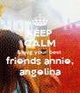 KEEP CALM & hug your best  friends annie, angelina - Personalised Poster A4 size