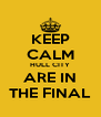 KEEP CALM HULL CITY ARE IN THE FINAL - Personalised Poster A4 size