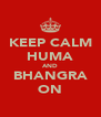 KEEP CALM HUMA AND BHANGRA ON - Personalised Poster A4 size