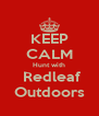 KEEP CALM Hunt with  Redleaf Outdoors - Personalised Poster A4 size