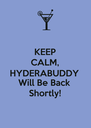KEEP CALM, HYDERABUDDY Will Be Back Shortly! - Personalised Poster A4 size