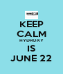 KEEP CALM HYDROXY IS JUNE 22 - Personalised Poster A4 size