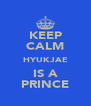 KEEP CALM HYUKJAE IS A PRINCE - Personalised Poster A4 size