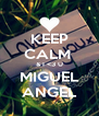 KEEP CALM  & I <3 U MIGUEL ANGEL - Personalised Poster A4 size