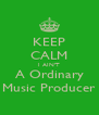 KEEP CALM I AIN'T A Ordinary Music Producer - Personalised Poster A4 size