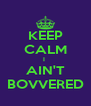 KEEP CALM I  AIN'T BOVVERED - Personalised Poster A4 size