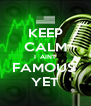KEEP CALM I  AINT FAMOUS  YET - Personalised Poster A4 size