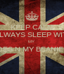 KEEP CALM  I ALWAYS SLEEP WITH  MY  SHOES N MY BEANIE ON  - Personalised Poster A4 size